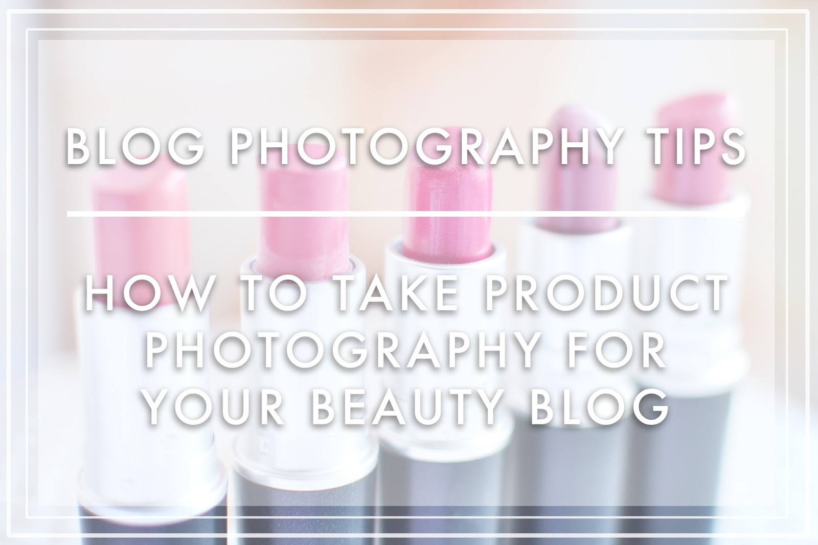 Photography Tips for Beauty Bloggers