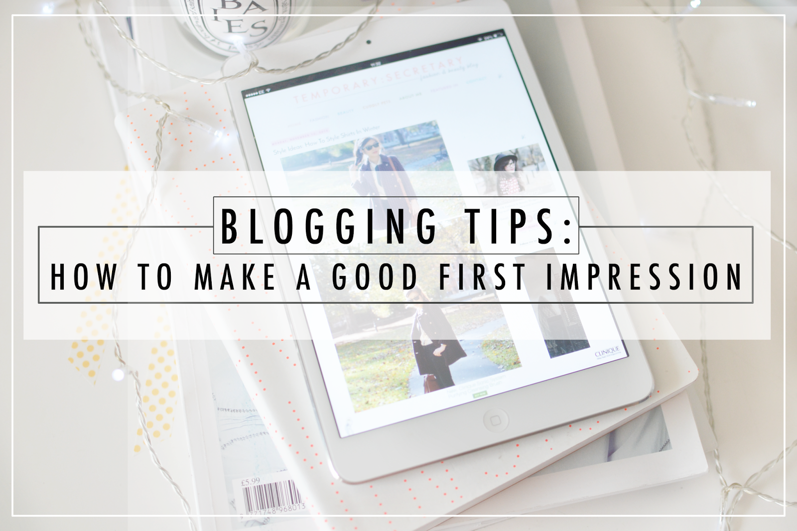 blogging advice, how to make a good first impression bloggers, fashion blog tips, beauty blog tips