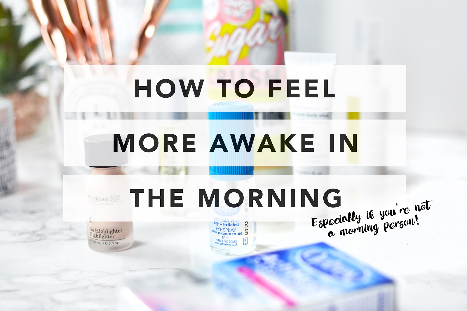 Tips On How To Feel More Awake In The Morning (when you're not a morning person!)